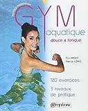Gym Aquatique - Douce et tonique - 120 Exercices, 3 Niveaux de Pratique