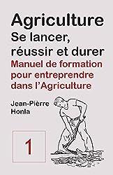 Agriculture - se Lancer, Réussir et Durer - Vol 1: Manuel de formation pour entreprendre dans l'Agriculture