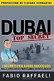 Scarica Libro Dubai Top Secret I Segreti Per Avere Successo Nella Citta Dove L impossibile Diventa Realta (PDF,EPUB,MOBI) Online Italiano Gratis