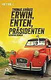Erwin, Enten, Präsidenten: Roman (Erwin Düsedieker 4) von Thomas Krüger