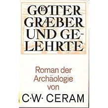 Götter, Gräber und Gelehrte. Roman der Archäologie.