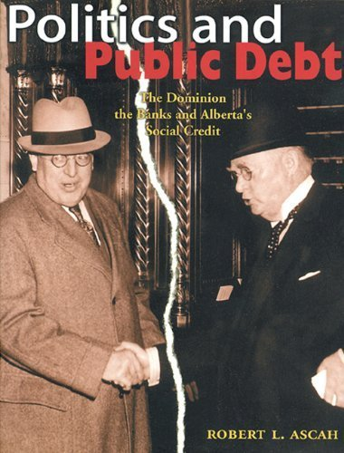 politics-and-public-debt-the-dominion-the-banks-and-albertas-social-credit-by-senior-vice-president-
