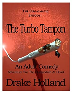 The Turbo Tampon (The Orgasmatic - Episode 1)