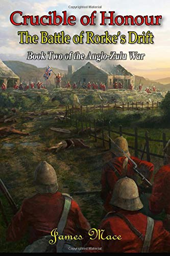 Crucible of Honour: The Battle of Rorke's Drift (The Anglo-Zulu War, Band 2)