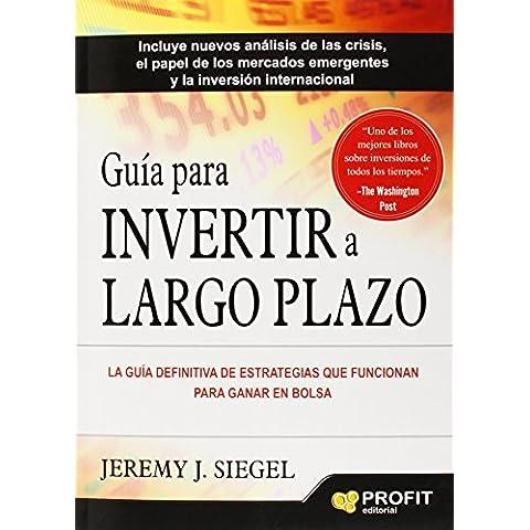 Guía Para Invertir A Largo Plazo. La Guía Definitiva De Estrategias Que Funcionan Para Ganar En