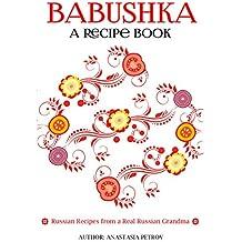Babushka: Russian Recipes from a Real Russian Grandma: Real Russian Food & Ukrainian Food (Russian food, Russian recipes, Ukrainian food, Polish recipes) (English Edition)