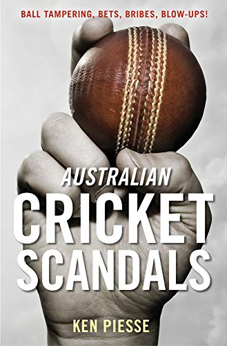 Australian Cricket Scandals: Ball Tampering, Bets, Bribes, Blow-Ups!