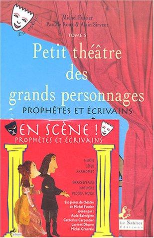Petit théâtre des grands personnages : Tome 5, Prophètes et écrivains (1CD audio) par Michel Fustier