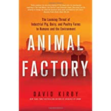 Animal Factory: The Looming Threat of Industrial Pig, Dairy, and Poultry Farms to Humans and the Environment by David Kirby (2010-03-02)