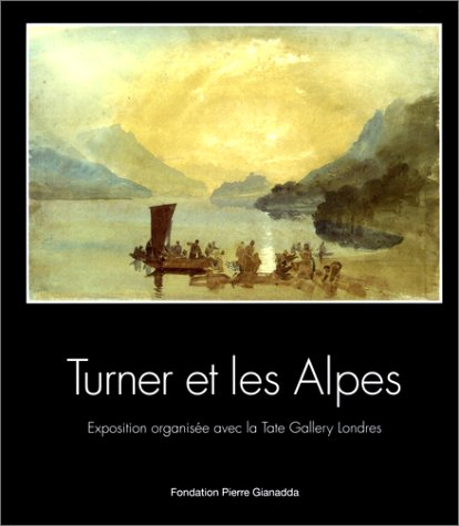 Turner et les Alpes : exposition, Fondation Pierre Gianadda par David Brown