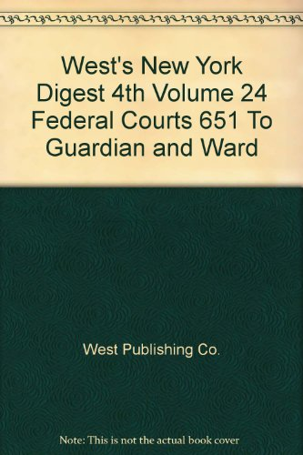 West's New York Digest 4th Volume 24 Federal Courts 651 To Guardian and Ward