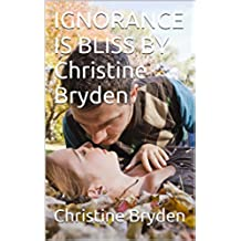 IGNORANCE IS BLISS BY Christine Bryden (English Edition)