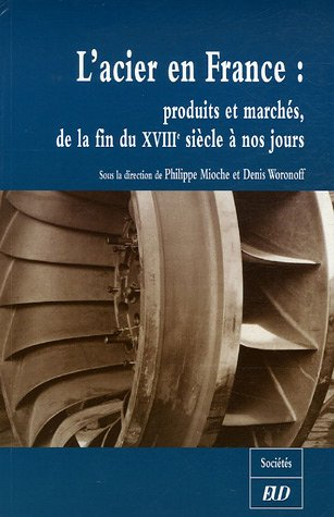 L'acier en France : Produits et marchés, de la fin du XVIIIe siècle à nos jours
