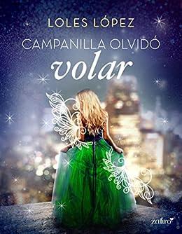 Campanilla olvidó volar eBook: Lopez, Loles: Amazon.es: Tienda Kindle