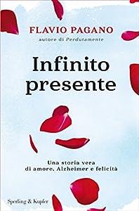 Infinito presente: Una storia vera di amore, Alzheimer e felicità