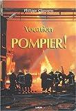 Vocation - Pompier ! : Suivi de Pompiers, des héros de métier