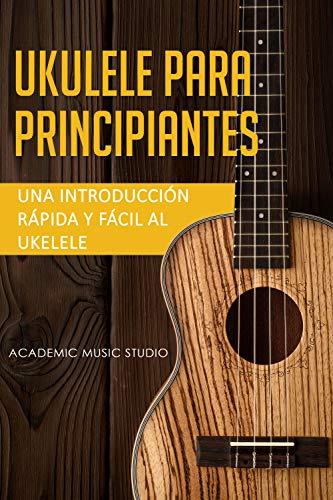 Ukelele para principiantes: Una introducción rápida y fácil al ukelele (Spanish Edition)