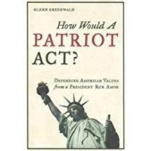 How Would a Patriot Act: Defending American Values from a President Run Amok