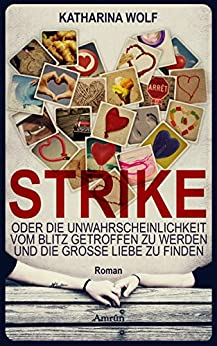 Strike - oder die Unwahrscheinlichkeit vom Blitz getroffen zu werden und die große Liebe zu finden: Liebesroman (German Edition) by [Wolf, Katharina]