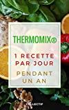 Thermomix: 1 recette par jour, pendant un an (French Edition)