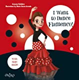 I Want to Dance Flamenco! (Libros prácticos)