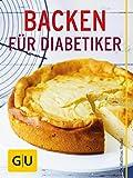 Backen f�r Diabetiker: Leckere Rezepte von Eiwei�brot bis K�sekuchen (GU Gesund Essen) Bild