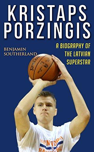 Kristaps Porzingis: A Biography of the Latvian Superstar (English Edition)