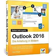 Outlook 2016: Die Anleitung in Bildern. Bild für Bild das neue Outlook 2016 kennenlernen. Komplett in Farbe. Für alle Einsteiger. Dieses Buch ist auch für Senioren geeignet.