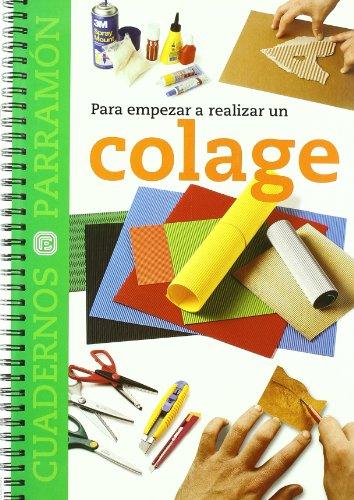 PARA EMPEZAR A REALIZAR UN COLAGE (Cuadernos parramón)