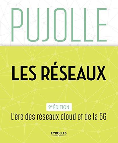 Les Réseaux: Edition 2018-2020. L'ère des réseaux cloud et de la 5G par Guy Pujolle