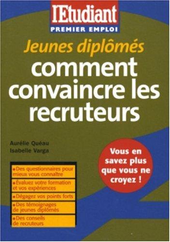 Jeunes diplômés comment convaincre les recruteurs par Aurélie Quéau