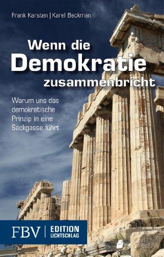 Preisvergleich Produktbild Wenn die Demokratie zusammenbricht: Warum Uns Das Demokratische Prinzip In Eine Sackgasse Führt