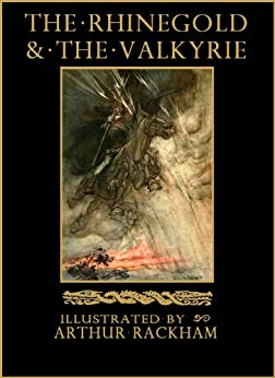 The Rhinegold & The Valkyrie: The Ring of the Nibelung - Volume 1 (Illustrated) (The Ring of the Nibelung by Richard Wagner) by [Wagner, Richard]