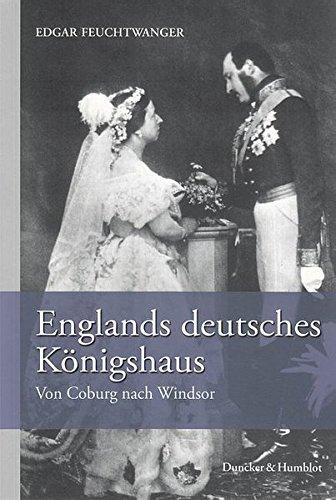 Englands deutsches Königshaus.: Von Coburg nach Windsor. Aus dem Englischen von Ansger Popp.