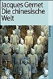 Die chinesische Welt. Die Geschichte Chinas von den Anfängen bis zur Jetztzeit