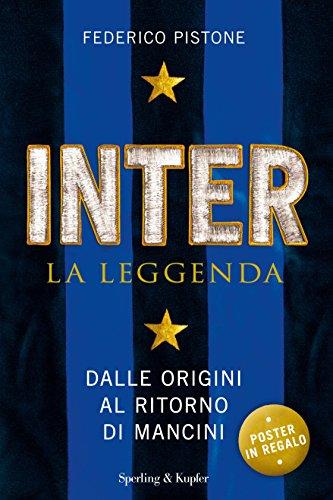 Inter la leggenda. Dalle origini al ritorno di Mancini (Varia) por Federico Pistone