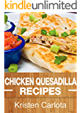 Chicken Quesadilla Recipes: From the Traditional to the Gourmet (English Edition)