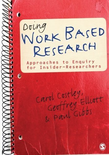 Doing Work Based Research: Approaches to Enquiry for Insider-Researchers by Costley, Carol, Elliott, Geoffrey C, Gibbs, Paul Published by SAGE Publications Ltd (2010)