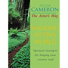 Walking In This World: Spiritual strategies for forging your creative trail by Julia Cameron (26-Sep-2002) Paperback