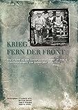 """Krieg, fern der Front: Die Südoststeiermark im Ersten Weltkrieg (Schriften aus dem """"Museum im Tabor"""" Feldbach)"""