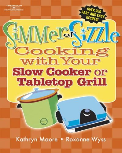 Simmer or Sizzle: Cooking with Your Slow Cooker or Contact Grill: Cooking with Your Slow Cooker or Tabletop Grill (Grill Electric General)