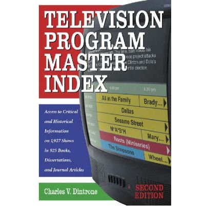 [(Television Program Master Index: Access to Critical and Historical Information on 1, 946 Shows in 925 Books, Dissertations and Journal Articles)] [Author: Charles V. Dintrone] published on (June, 2003) par Charles V. Dintrone