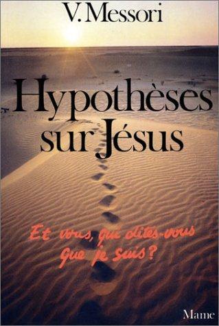 Hypothèses sur Jésus : Et vous, qui dites-vous que je suis? par Vittorio Messori