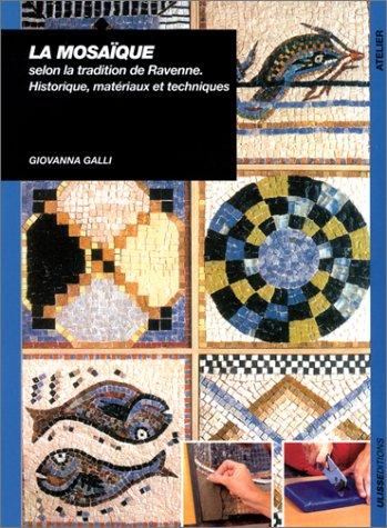 La Mosaïque selon la tradition de Ravenne par Giovanna Galli