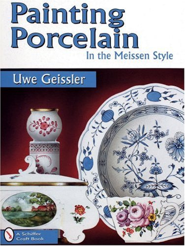 Painting Porcelain: In the Meissen Style (Schiffer Craft Book)