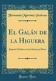 El Galán de la Higuera: Juguete Cómico en un Acto y en Prosa (Classic Reprint)