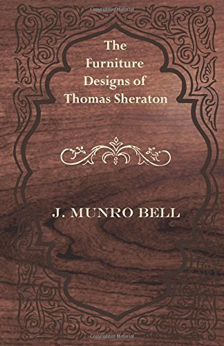 The Furniture Designs of Thomas Sheraton by J. Munro Bell (2015-08-04)