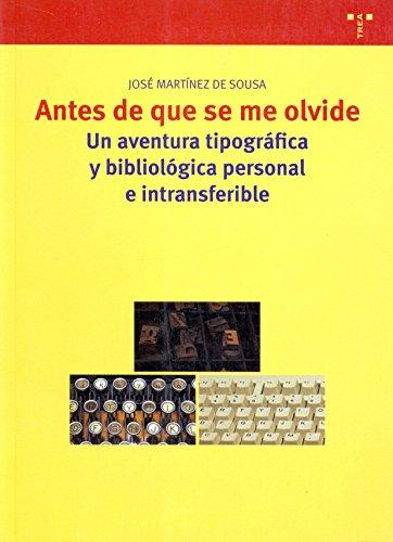 Antes de que se me olvide: Una aventura tipográfica y bibliológica personal e intransferible (Biblioteconomía y Administración Cultural) por José Martínez de Sousa