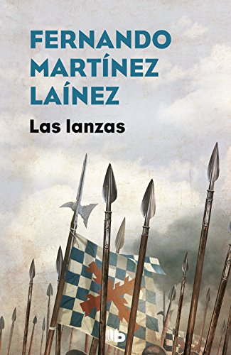 Las lanzas (La senda de los Tercios 1) (CAMPAÑAS) por Fernando Martínez Laínez