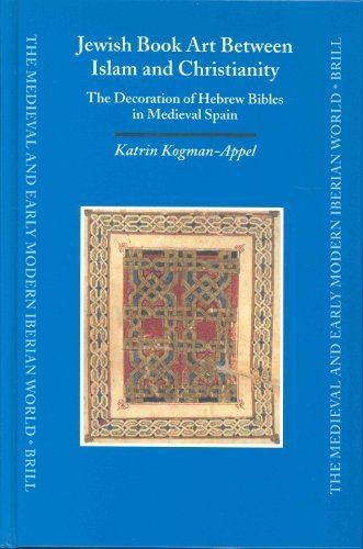 Jewish Book Art Between Islam and Christianity: The Decoration of Hebrew Bibles in Medieval Spain (Medieval and Early Modern Iberian World) by Katrin Kogman-Appel (2004-07-30)